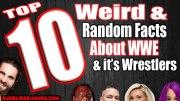 10 Weird & Random Facts About WWE & it's Wrestlers