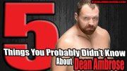 5 Things You Probably Didn't Know About Dean Ambrose.