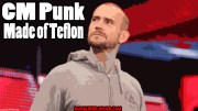 CM Punk – Made of Teflon.