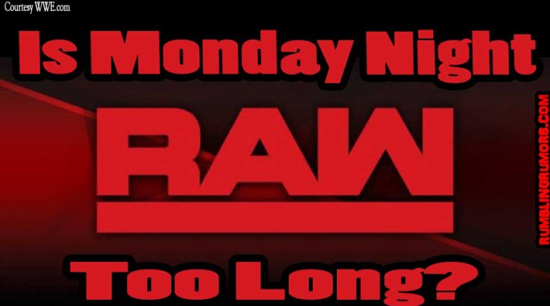 Is Monday Night RAW Too Long? WWE Monday Night RAW is 3 hours and a good amount of people are saying they need to change something.
