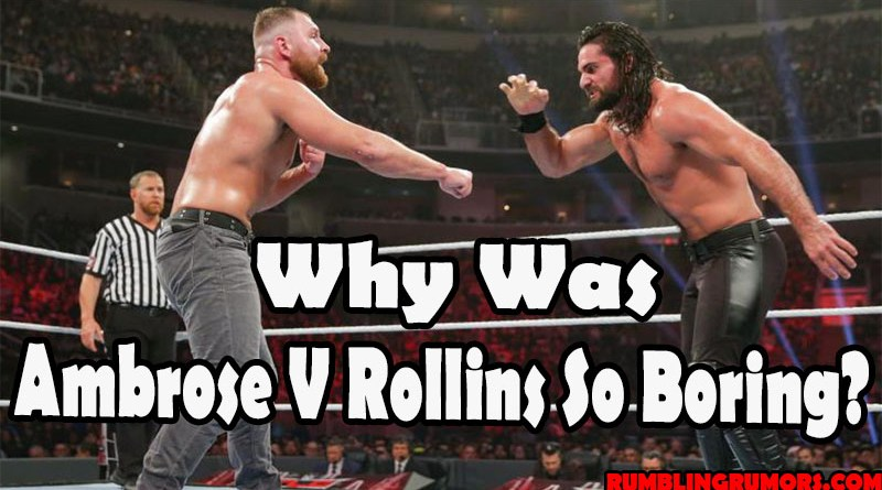 Why Was Ambrose V Rollins So Boring?