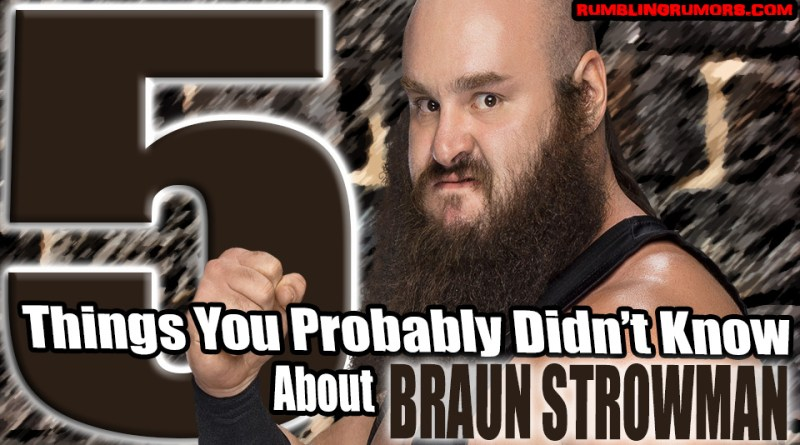 5 Things You Probably Didn't Know About Braun Strowman