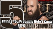 5 Things You Probably Didn't Know About Braun Strowman.