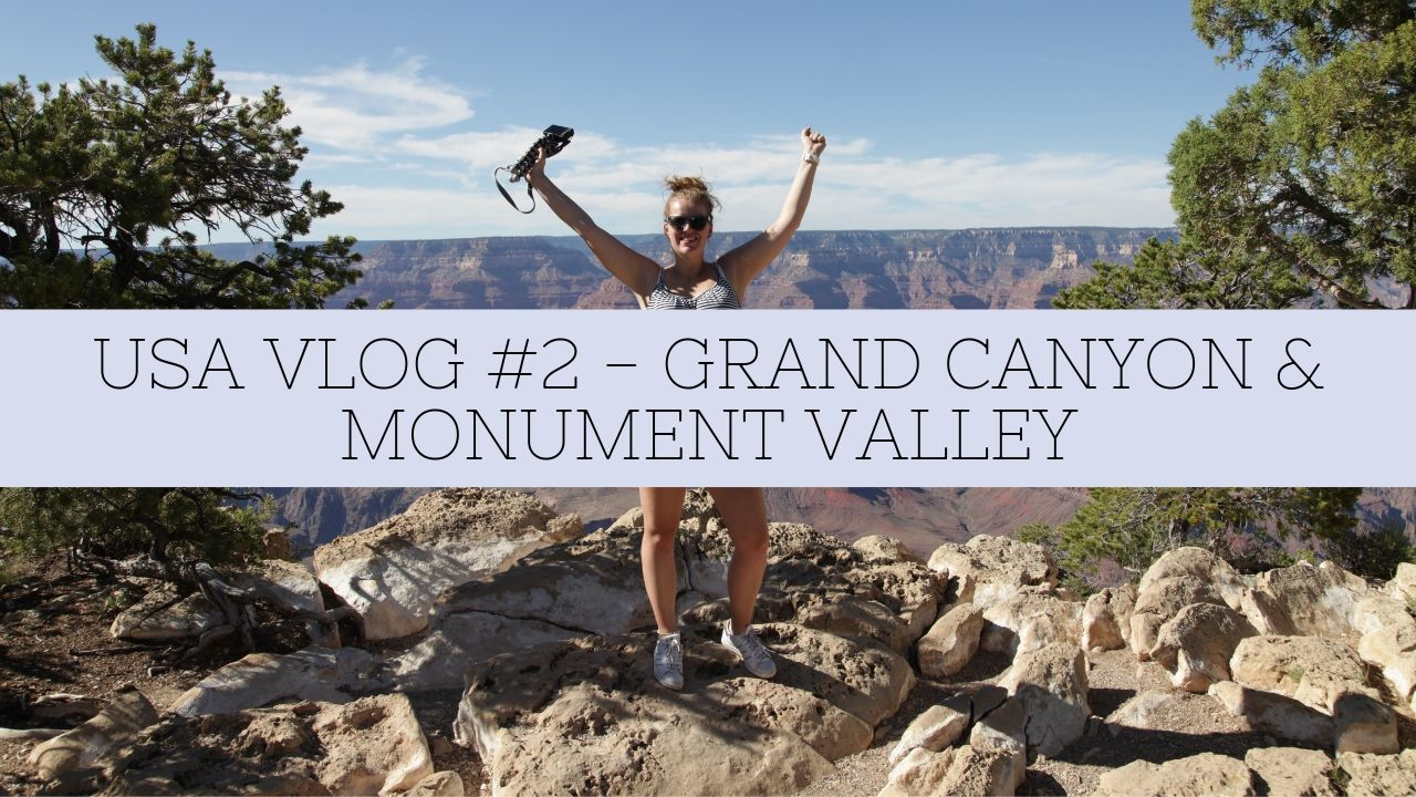 USA VLOG #2 – GRAND CANYON & MONUMENT VALLEY