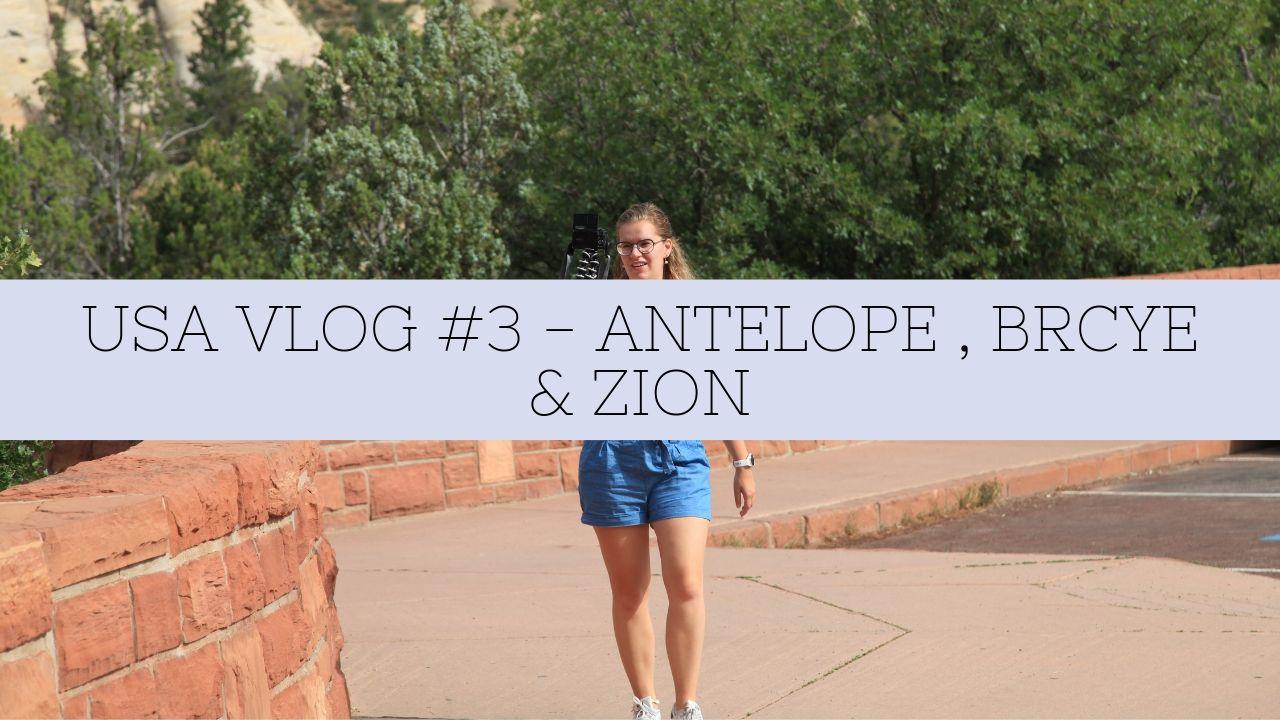 USA VLOG #3 – ANTELOPE, BRYCE & ZION
