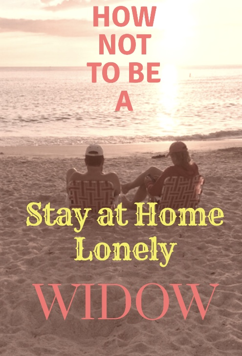 How not to be a stay at home lonely widow