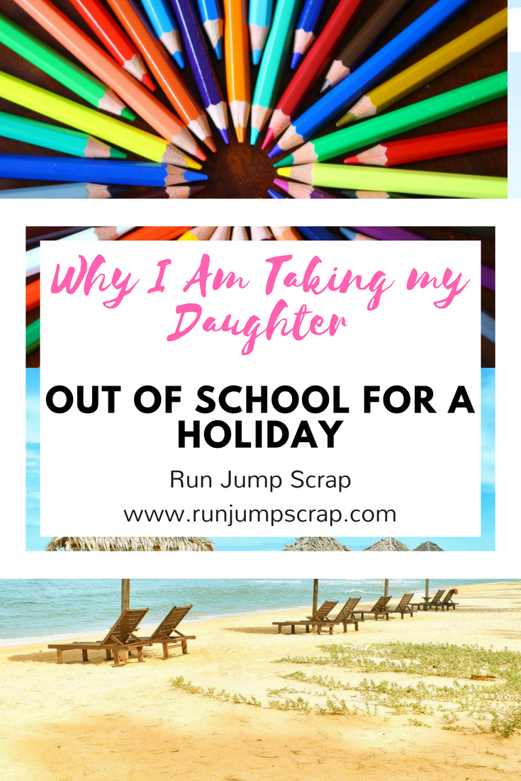 why I am taking my daughter out of school for a holiday