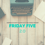 Friday Five – And We're Off!