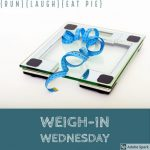 Re-Introducing the Wednesday Weigh-In!