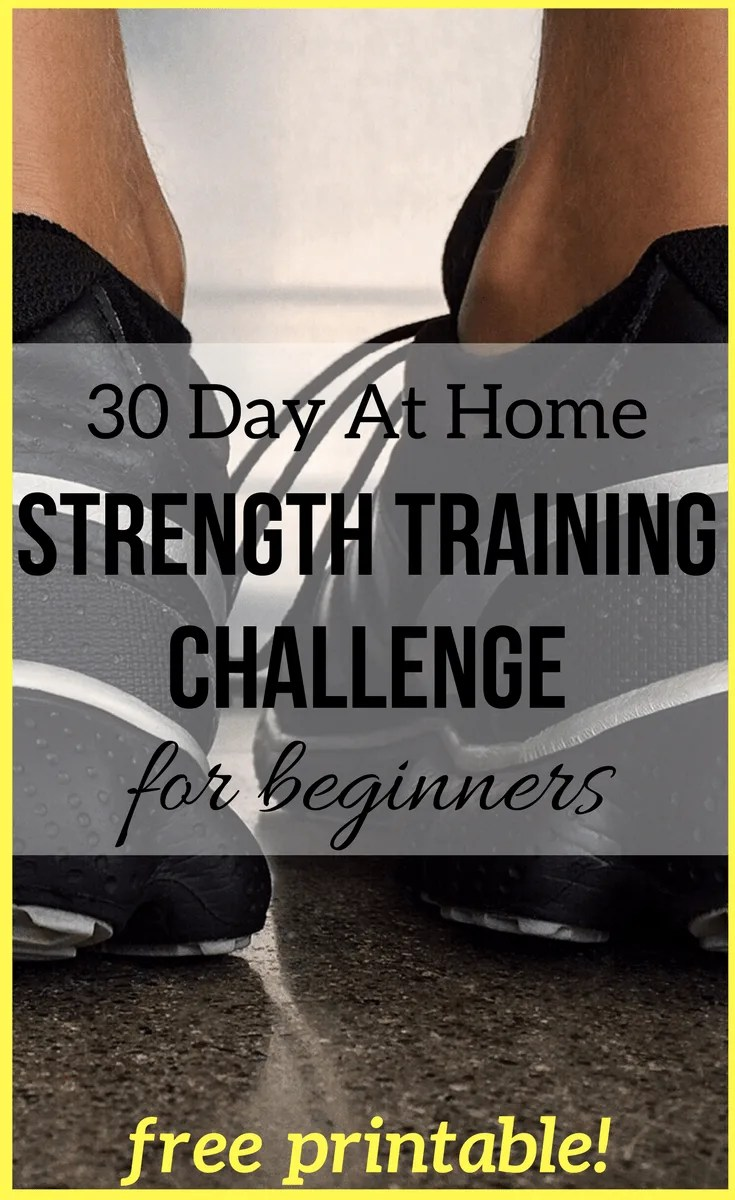 FREE PRINTABLE: 30 Day At Home Strength Training Challenge for Beginners. Complete the designated strength workouts each day for 30 days to gain strength and get in shape at home! Each workout can be completed in 15 minutes or less.