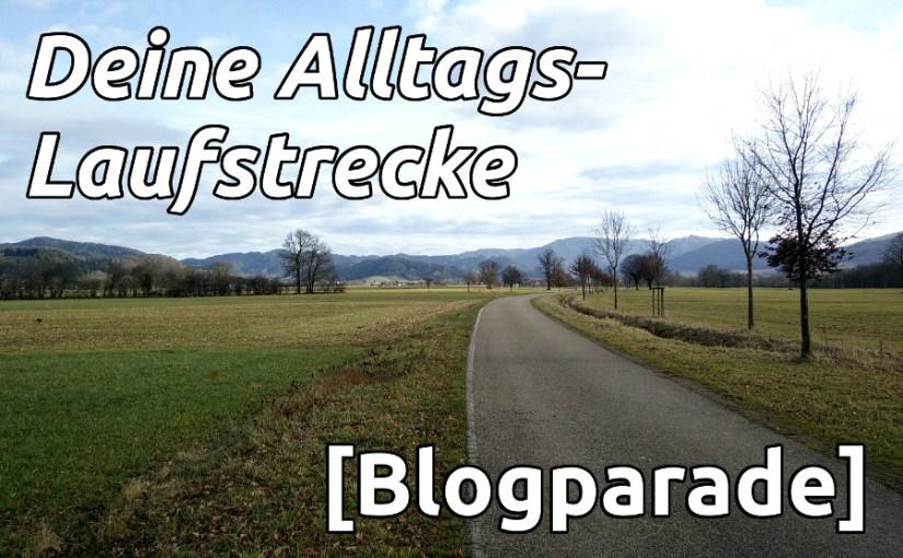 [Blogparade] Deine Alltagslaufstrecke
