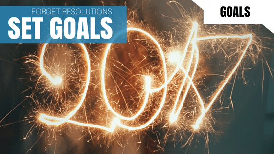 Happy New Year – Forget Resolutions, Set Goals