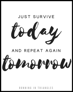 Just Survive Today and Repeat Again Tomorrow