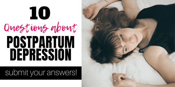 Mothers Answer 10 Questions About Postpartum Depression