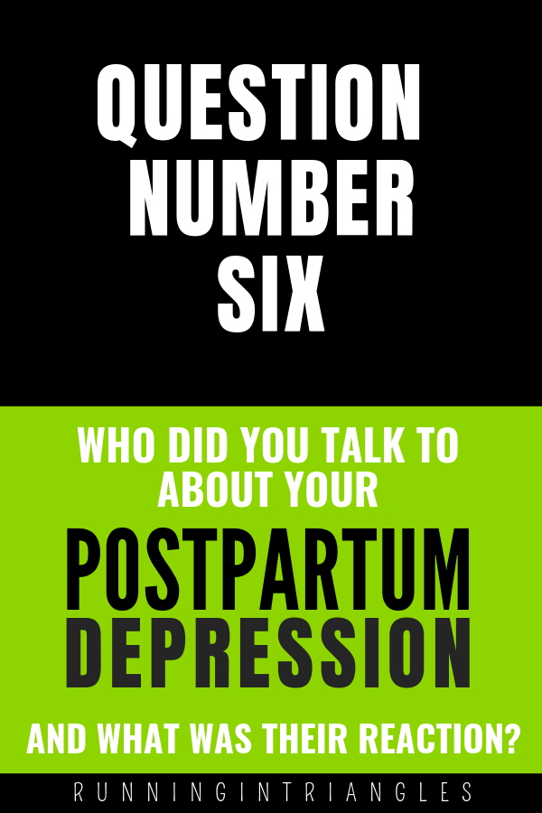Who did you talk to about your postpartum depression and what was their reaction?