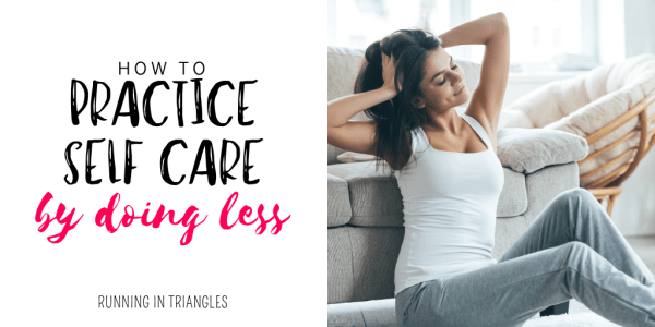 How To Practice Self Care By Doing Less