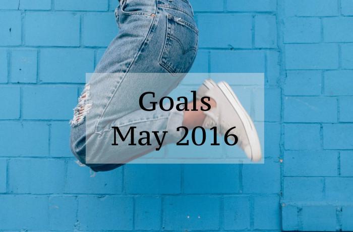 Goals May 2016