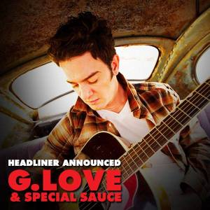 G.Love & Special Sauce will be there to tickle your earbuds.