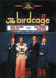 the birdcage with gene hackman, robin williams and nathan lane.