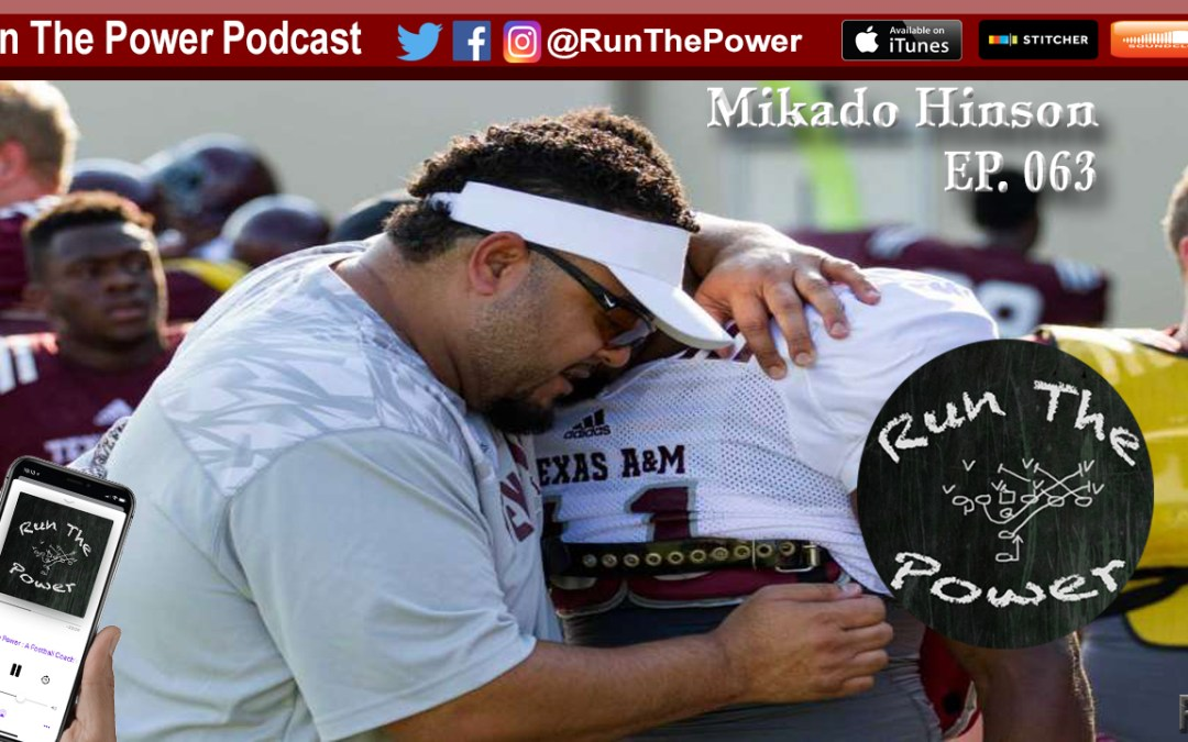 """""""Mikado Hinson – Developing Players for Life at Texas A&M EP 063"""" Run The Power : A Football Coach's Podcast"""