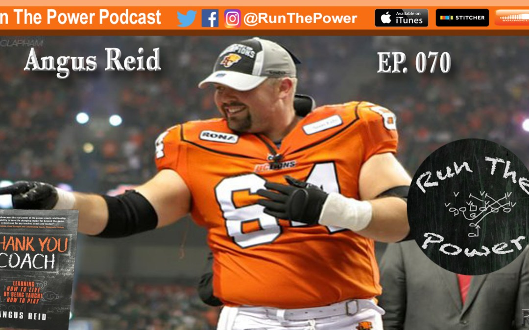 """""""Angus Reid – Football Life Lessons from a Grey Cup Champion O-Lineman EP 070"""" Run The Power : A Football Coach's Podcast"""