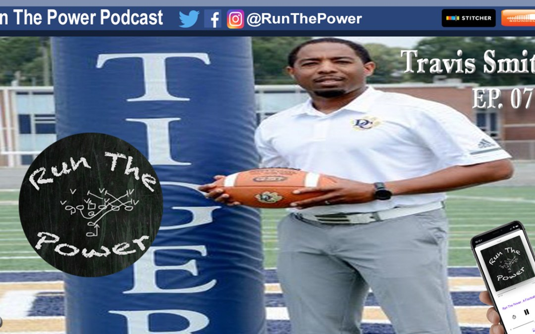 """Travis Smith – Managing Time as Asst. Head Coach, OC, & Athletic Director EP 073"" Run The Power : A Football Coach's Podcast"