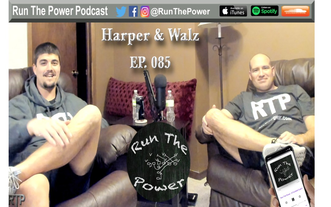 """Harper & Walz – 2018 Season & RTP Rundown EP 085"" Run The Power : A Football Coach's Podcast"