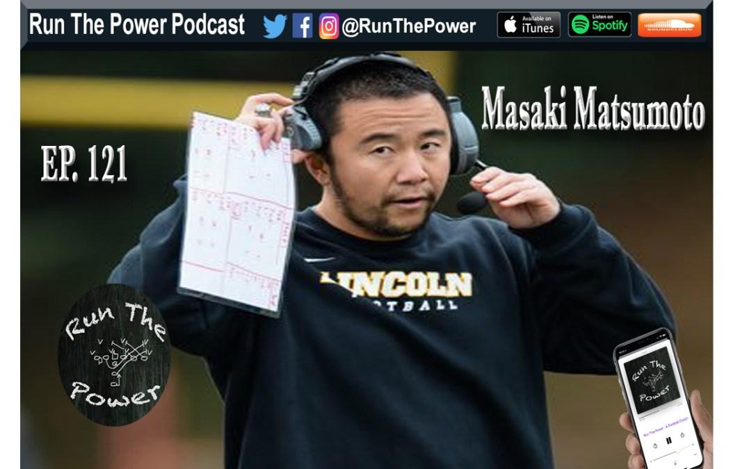 """Masaki Matsumoto – Building & Maintaining a Great Coaching Staff Ep. 121"" Run The Power : A Football Coach's Podcast"