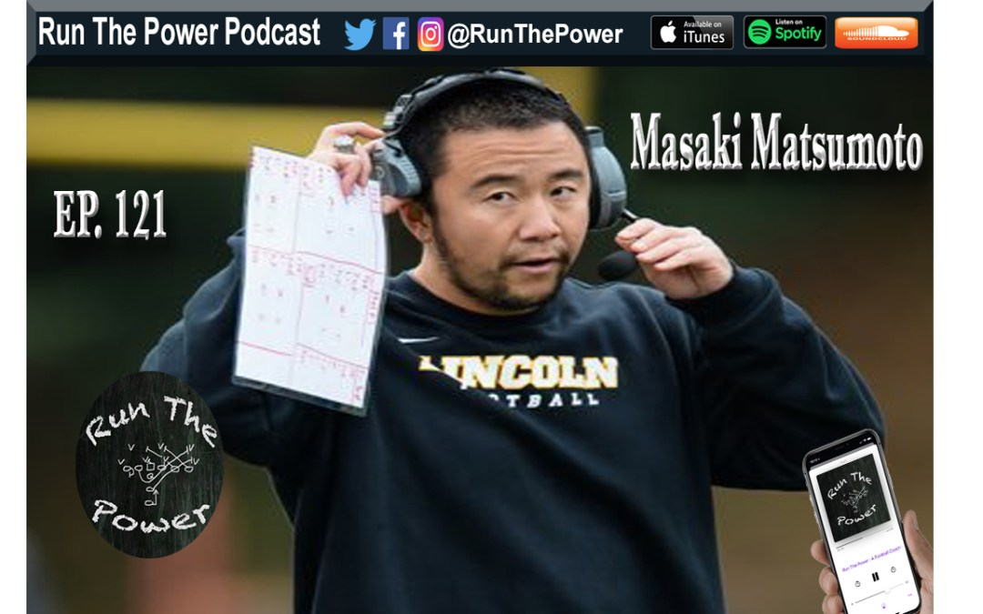 """Masaki Matsumoto – Building & Maintaining a Great Coaching Staff Ep. 121"" Run The Power : A Football Coach's Podcast"