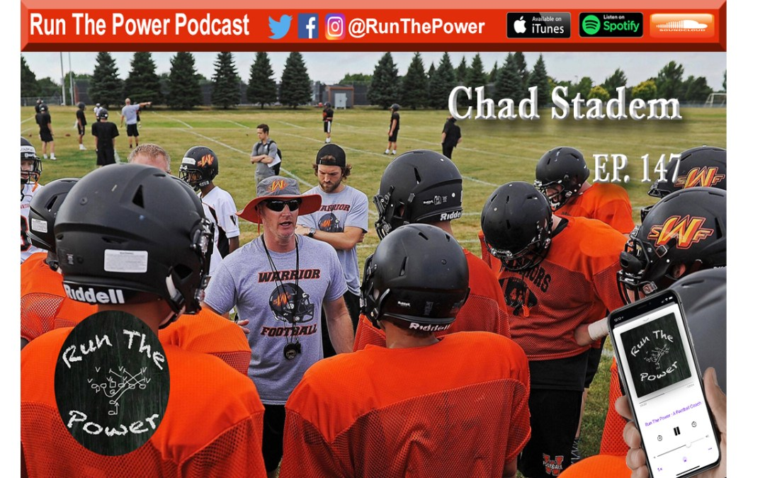 """Chad Stadem – Continuing & Furthering A Renowned Program Ep. 147"" Run The Power : A Football Coach's Podcast"