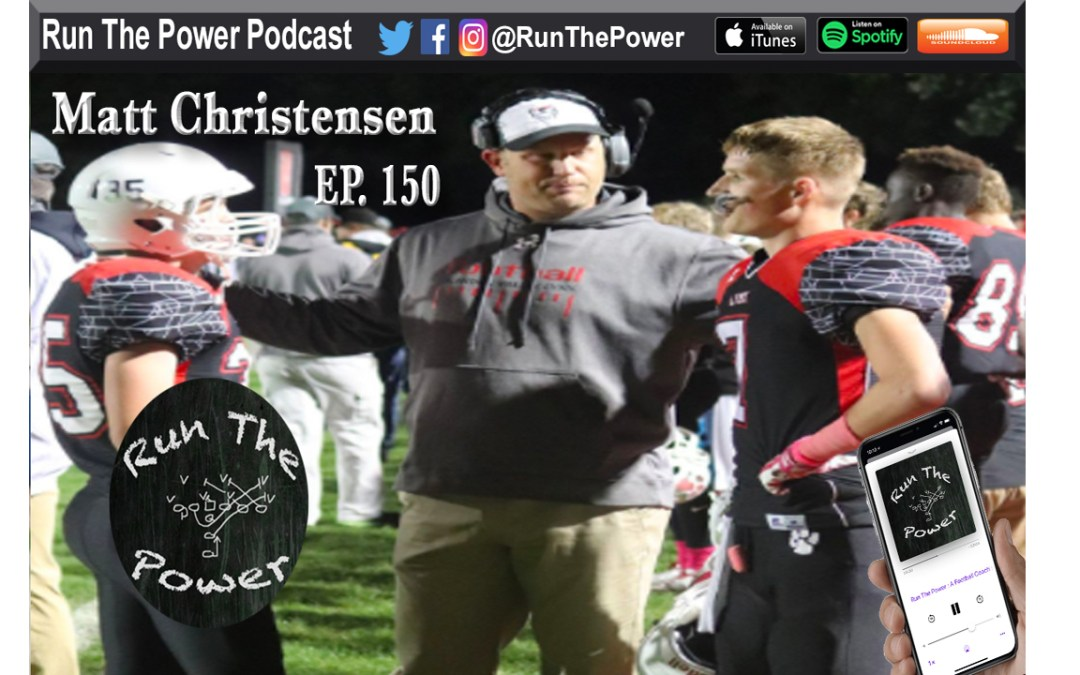 """Matt Christensen – Leading a State Championship Defense in South Dakota Ep. 150"" Run The Power : A Football Coach's Podcast"
