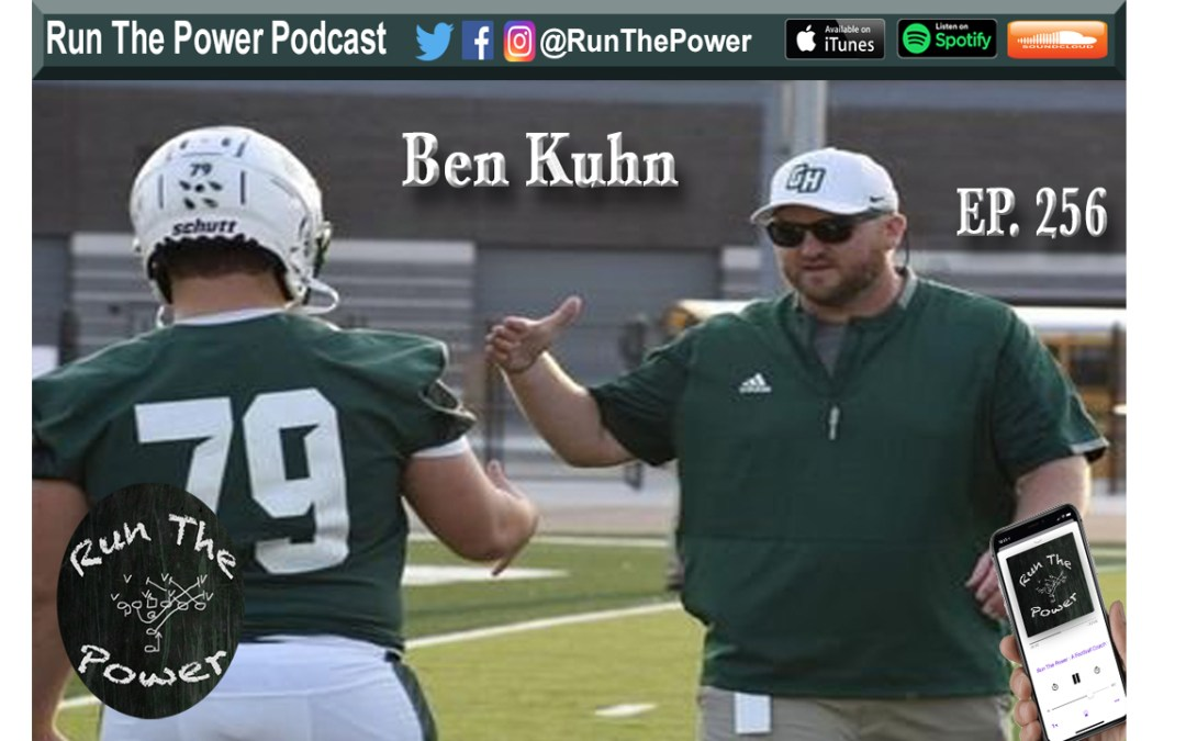 """Ben Kuhn – Going from OL Coach to OC Ep. 256"" Run The Power : A Football Coach's Podcast"