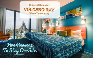 Five Reasons to Stay At A Volcano Bay Resort On-Site When Visiting Universal Orlando's Water Park