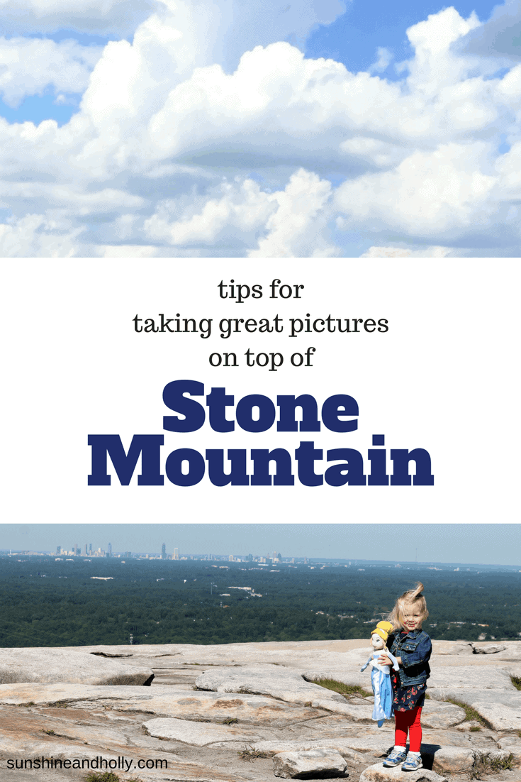 Tips for Taking Great Photos at the top of Stone Mountain
