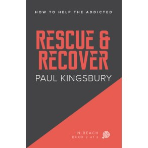 Rescue and Recover - How to Help the Addicted Book Series Book 2 of 3