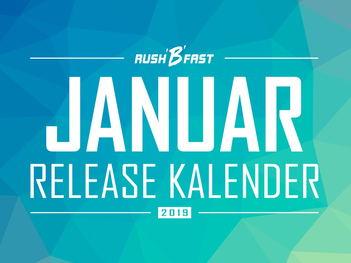 rush'B'fast Release-Kalender: Januar 2019