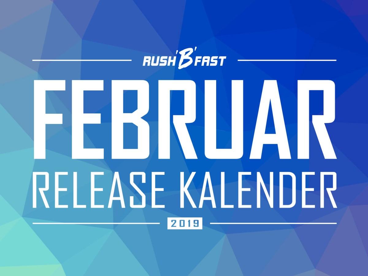 rush'B'fast Release-Kalender: Februar 2019