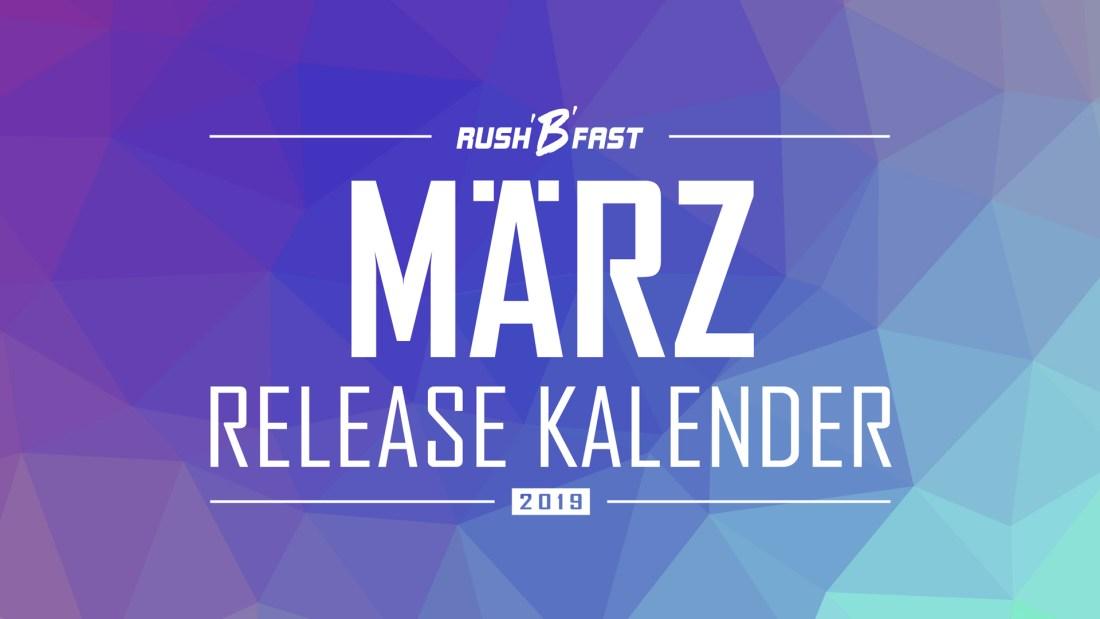 rush'B'fast - Game-Release-Kalender: März 2019