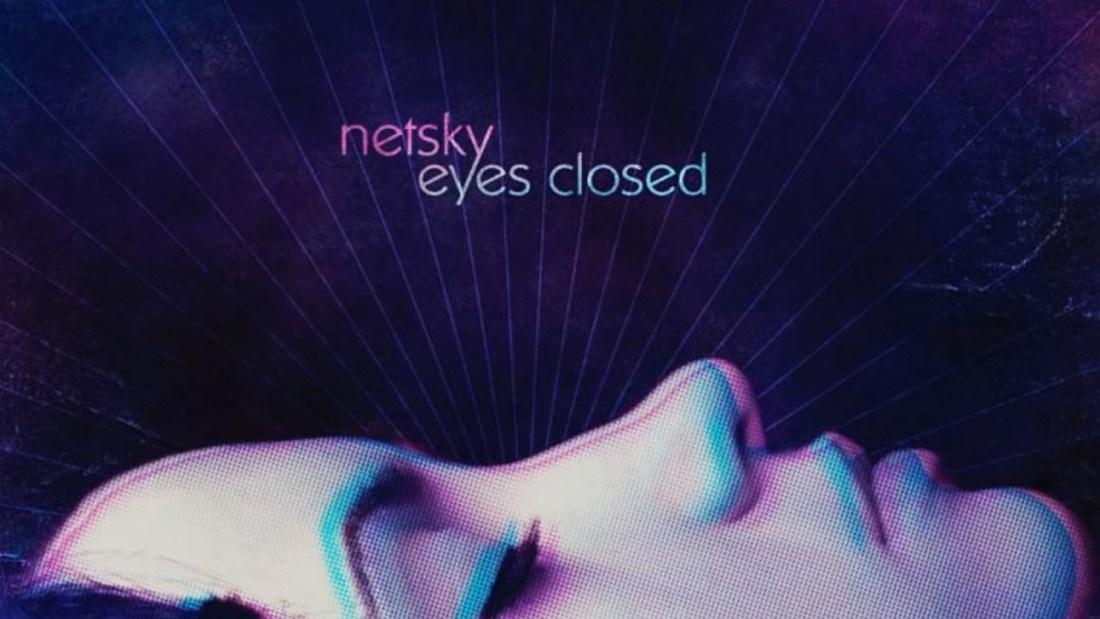 Quelle: Youtube/Netsky - Eyes Closed