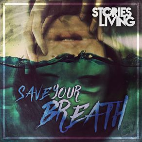 Stories of Living - Save Your Breath Album Review