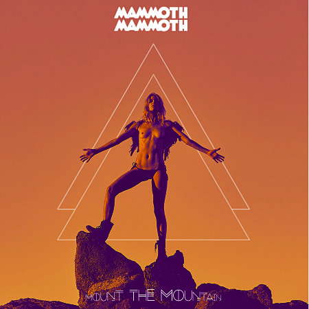 Mammoth Mammoth - Mount the Mountain album review