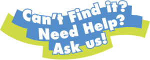 Can't find it? Need help? Ask us!