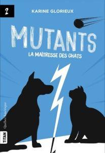 Mutants, 2. La maîtresse des chats