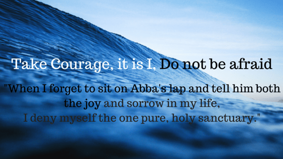 Take Courage, it is I, Do not be afraid