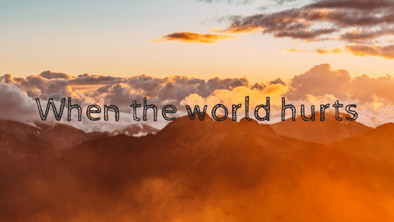 When the world hurts