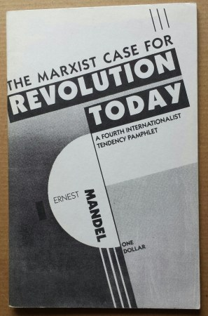 'The Marxist Case For Revolution Today', Ernest Mandel, Fourth Internationalist Tendency, United States, 1992.