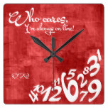 Who cares, I'm always on time! – rustic red Square Wallclocks