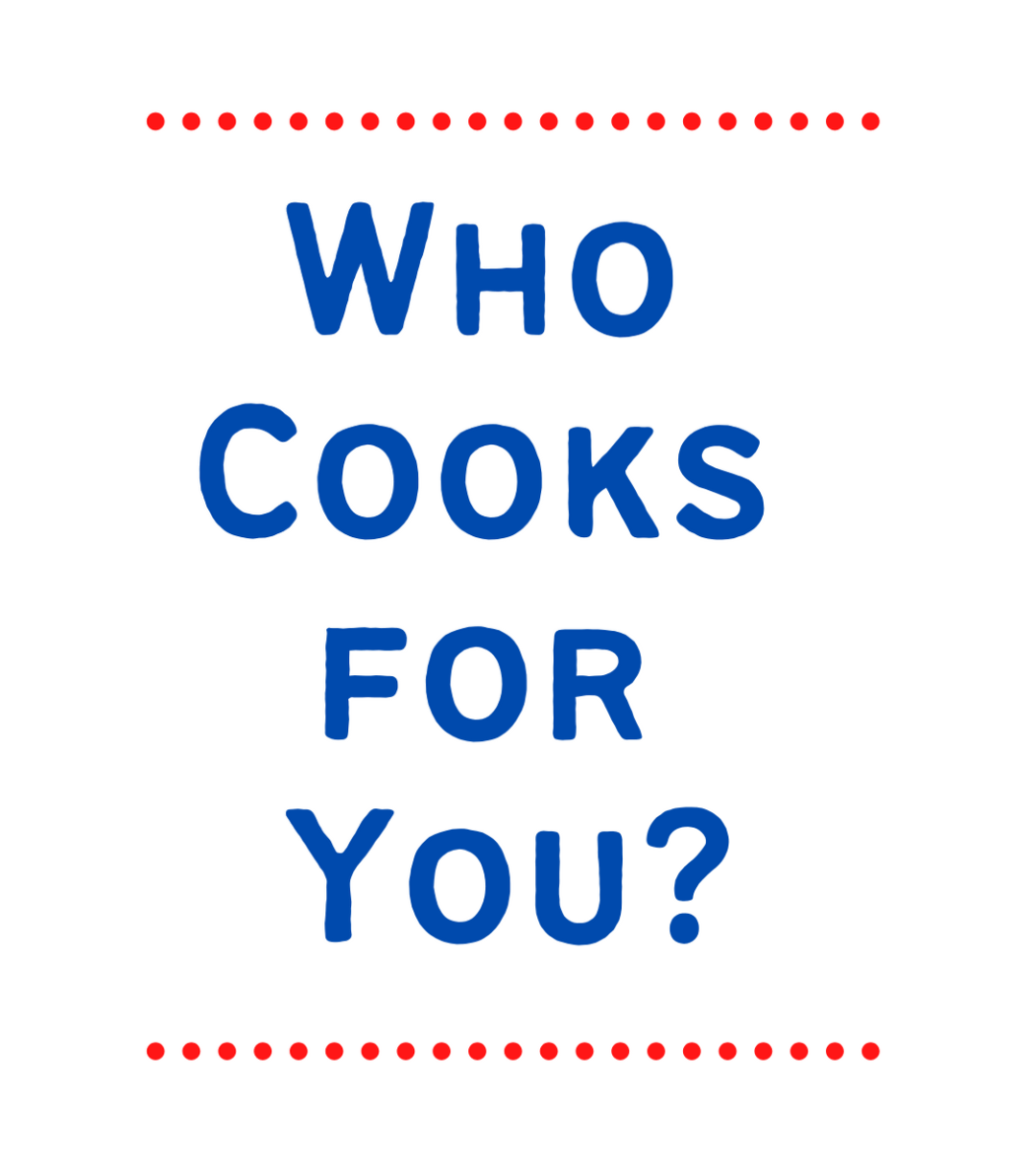Who Cooks for You