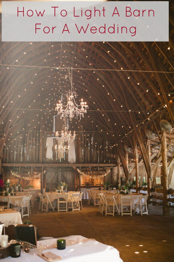 How To Light A Barn Wedding  Rustic Wedding Chic