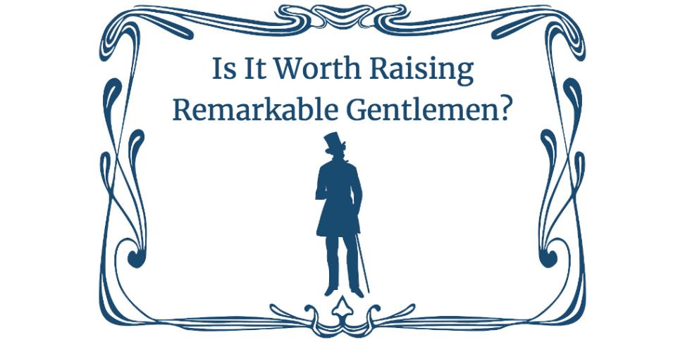 Is It Worth Raising Remarkable Gentlemen